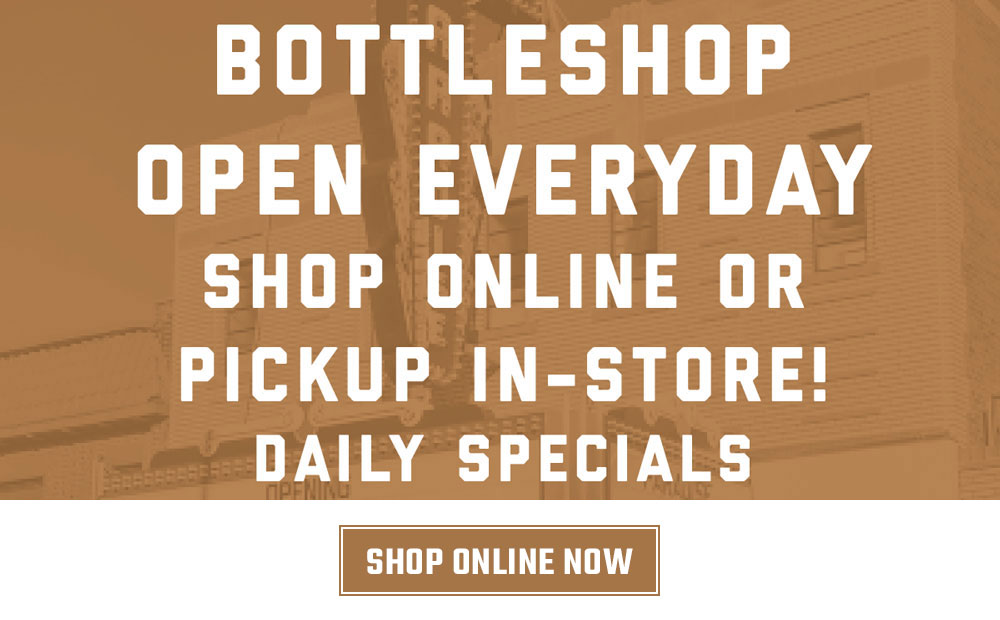 Bottleshop open everyday! Shop online or pickup in store! Daily specials.